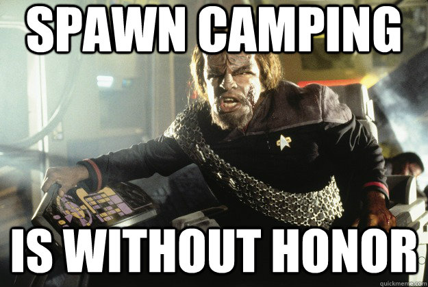 spawn camping is without honor